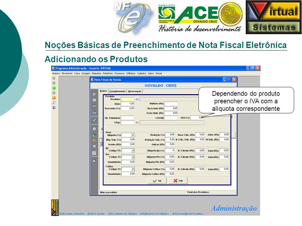 Noções Básicas de Preenchimento de Nota Fiscal Eletrônica Adicionando os Produtos Dependendo do produto preencher o IVA com a alíquota correspondente