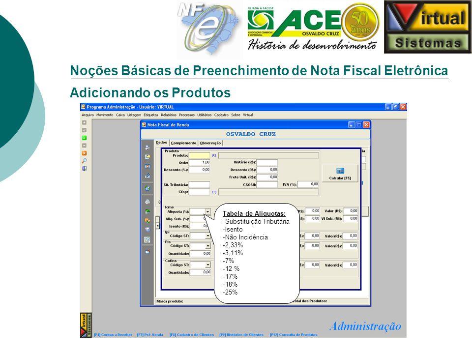 Noções Básicas de Preenchimento de Nota Fiscal Eletrônica Adicionando os Produtos Tabela de Alíquotas: -Substituição Tributária -Isento -Não Incidênci