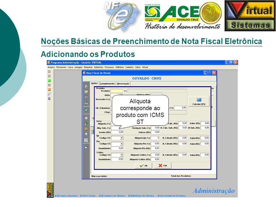 Noções Básicas de Preenchimento de Nota Fiscal Eletrônica Adicionando os Produtos Alíquota corresponde ao produto com ICMS ST