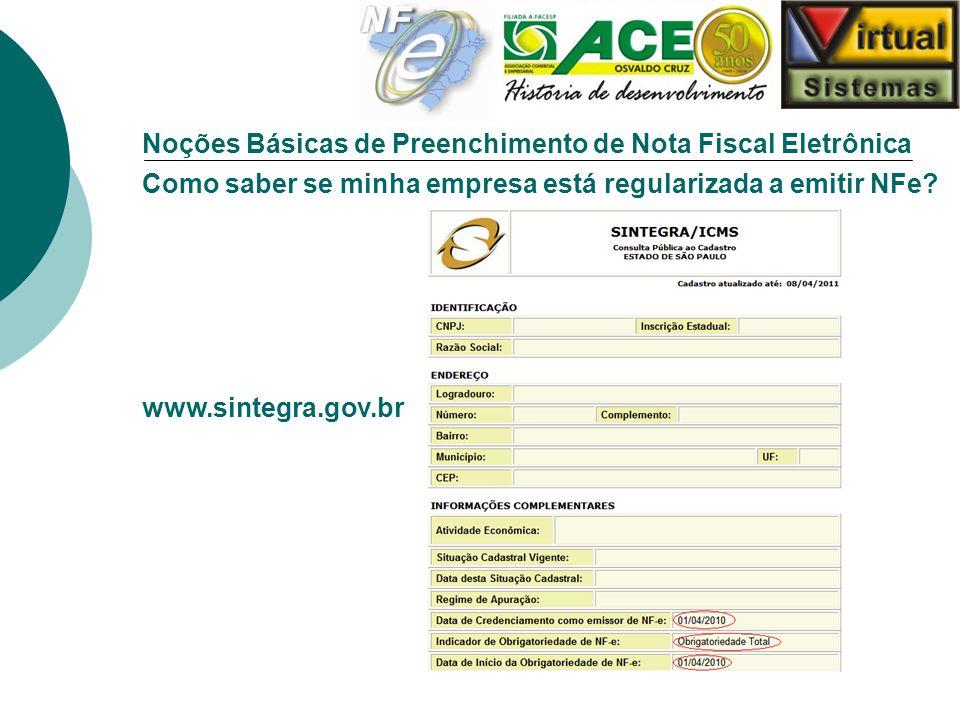 Noções Básicas de Preenchimento de Nota Fiscal Eletrônica Como saber se minha empresa está regularizada a emitir NFe? www.sintegra.gov.br