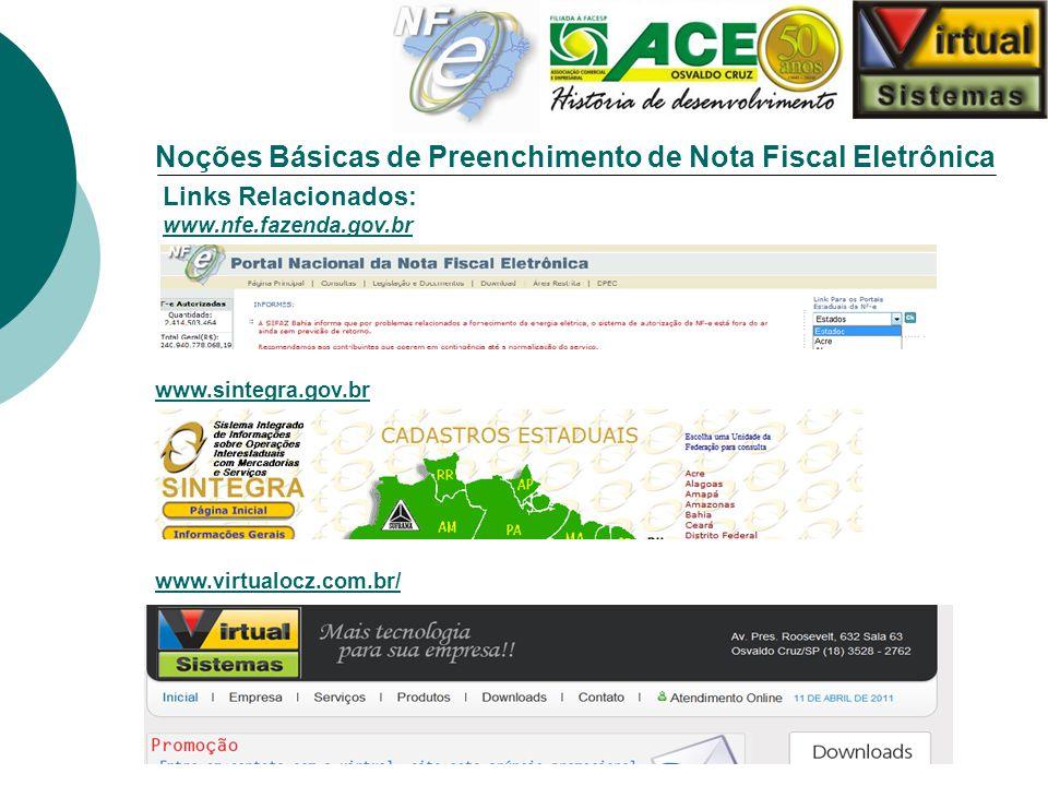 Noções Básicas de Preenchimento de Nota Fiscal Eletrônica Links Relacionados: www.nfe.fazenda.gov.br www.nfe.fazenda.gov.br www.sintegra.gov.br www.vi