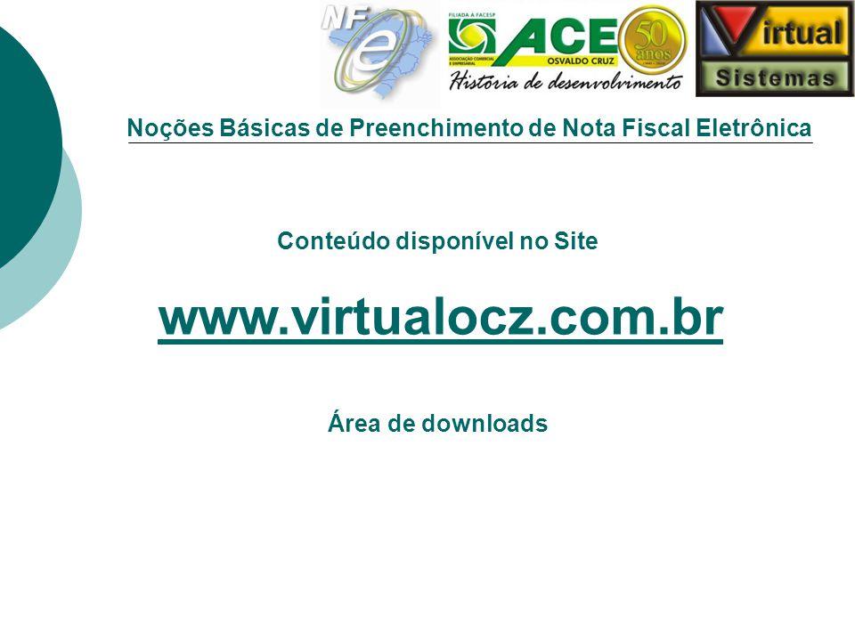 Noções Básicas de Preenchimento de Nota Fiscal Eletrônica Conteúdo disponível no Site www.virtualocz.com.br Área de downloads www.virtualocz.com.br
