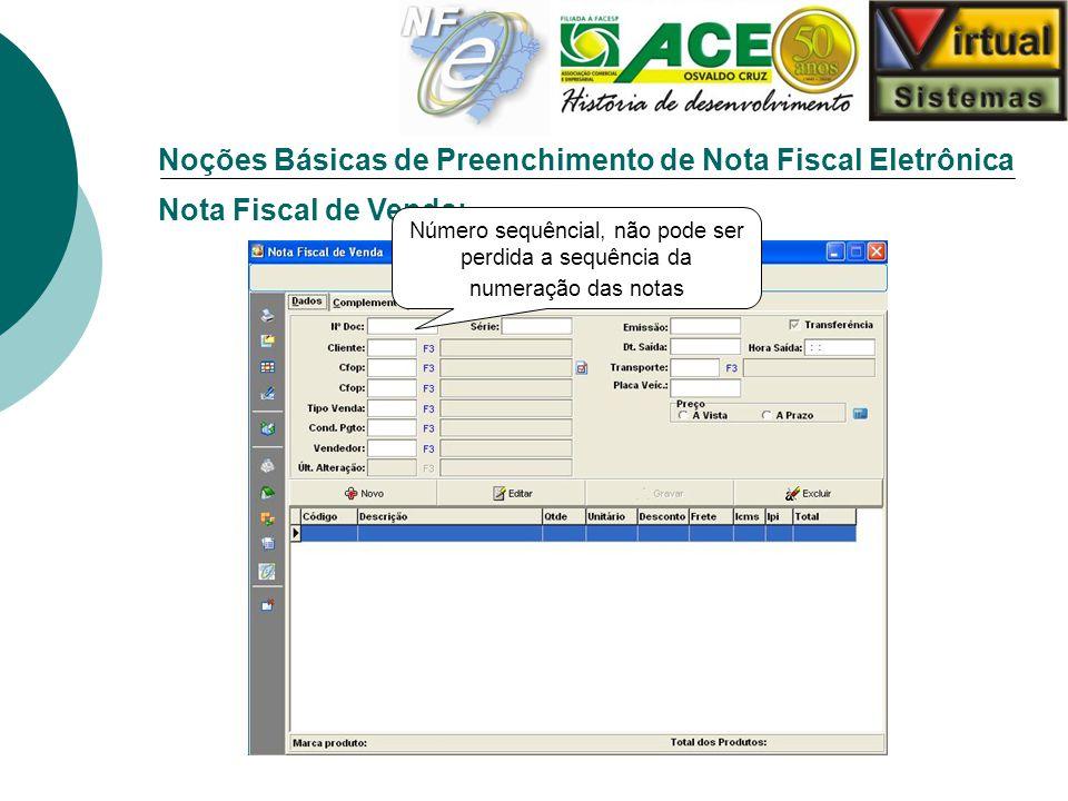 Noções Básicas de Preenchimento de Nota Fiscal Eletrônica Nota Fiscal de Venda: Número sequêncial, não pode ser perdida a sequência da numeração das n