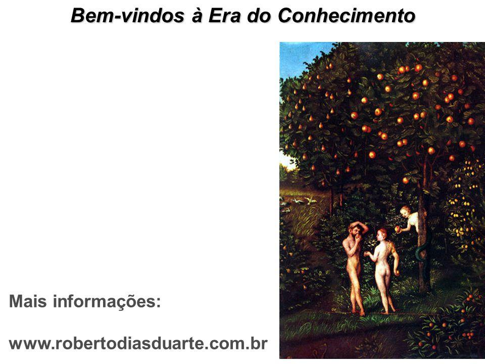 Bem-vindos à Era do Conhecimento Mais informações: www.robertodiasduarte.com.br