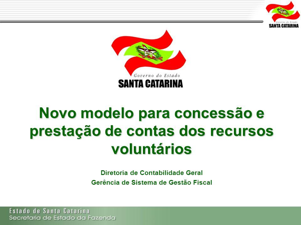 Secretaria de Estado da Fazenda de Santa Catarina – SEF/SC Indra Politec Novo modelo para concessão e prestação de contas dos recursos voluntários Dir