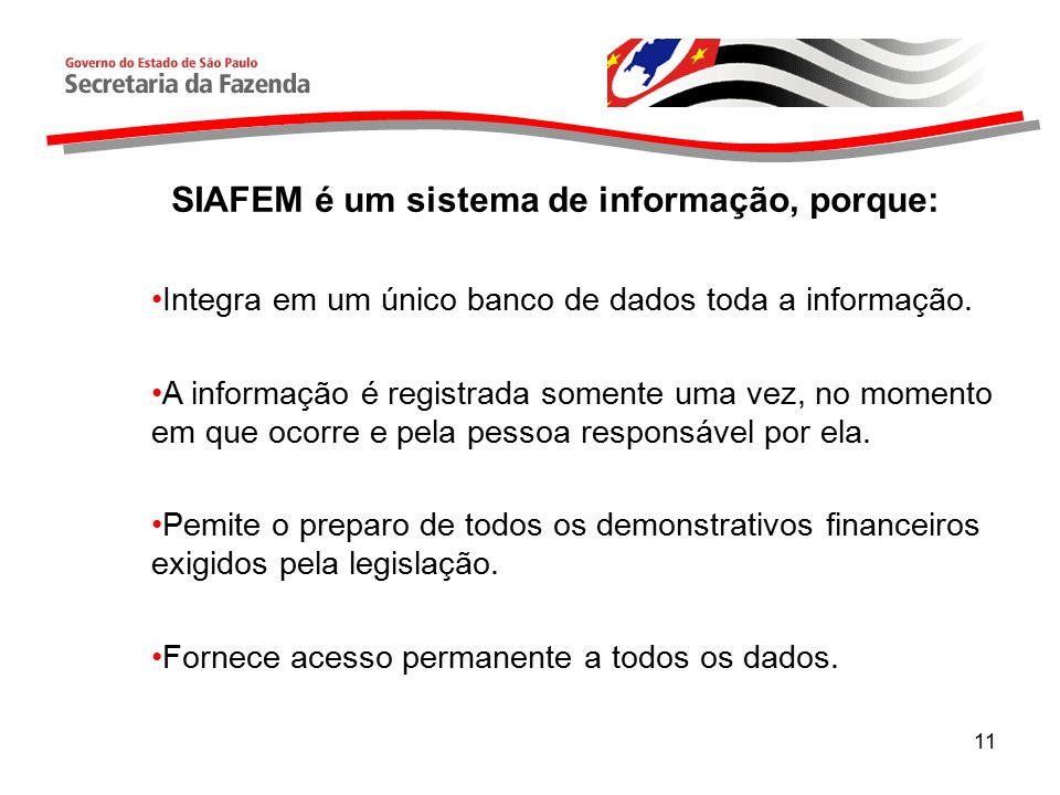 11 SIAFEM é um sistema de informação, porque: Integra em um único banco de dados toda a informação.