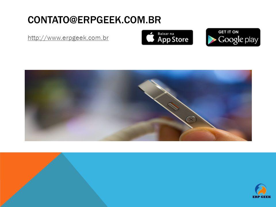 CONTATO@ERPGEEK.COM.BR http://www.erpgeek.com.br