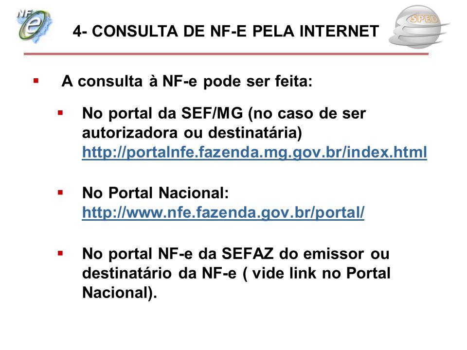  A consulta à NF-e pode ser feita:  No portal da SEF/MG (no caso de ser autorizadora ou destinatária) http://portalnfe.fazenda.mg.gov.br/index.html