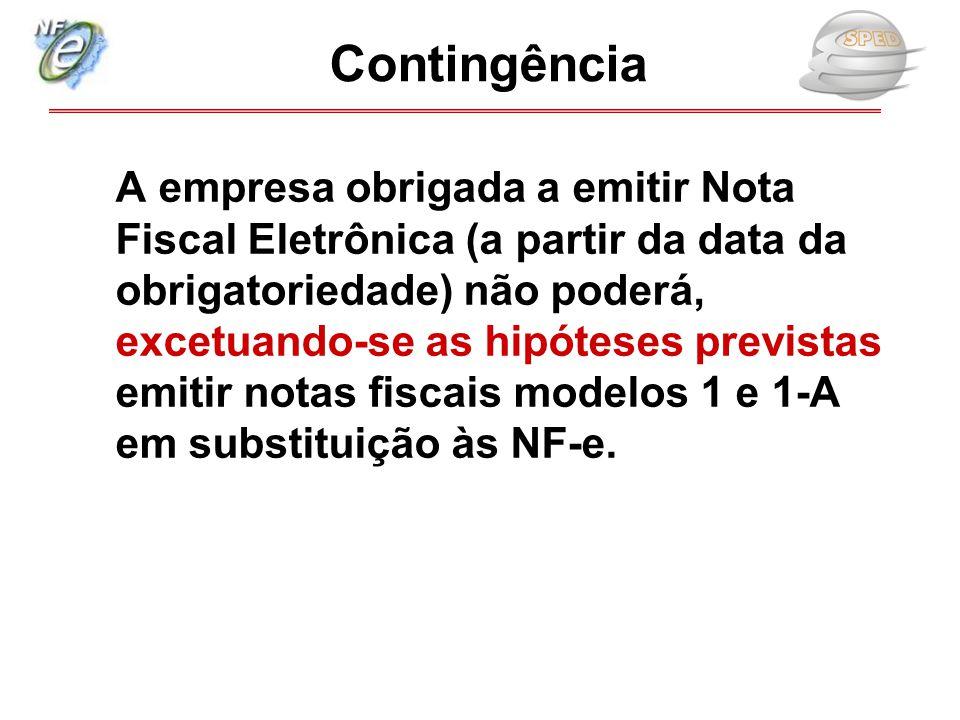 Contingência A empresa obrigada a emitir Nota Fiscal Eletrônica (a partir da data da obrigatoriedade) não poderá, excetuando-se as hipóteses previstas