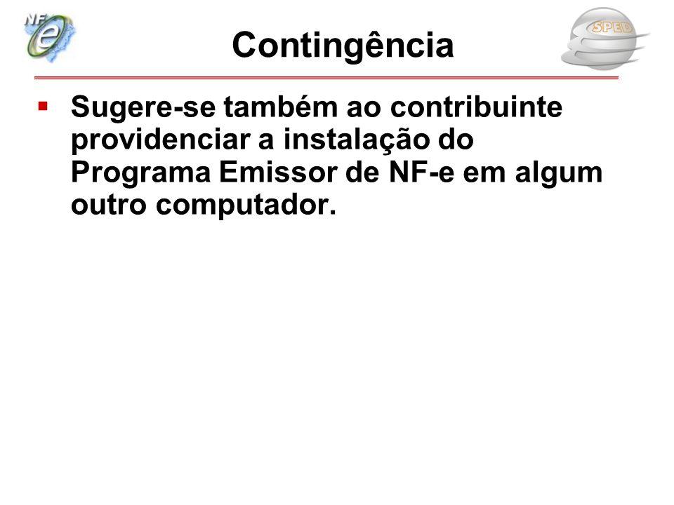  Sugere-se também ao contribuinte providenciar a instalação do Programa Emissor de NF-e em algum outro computador. Contingência