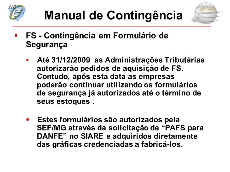  FS - Contingência em Formulário de Segurança  Até 31/12/2009 as Administrações Tributárias autorizarão pedidos de aquisição de FS. Contudo, após es