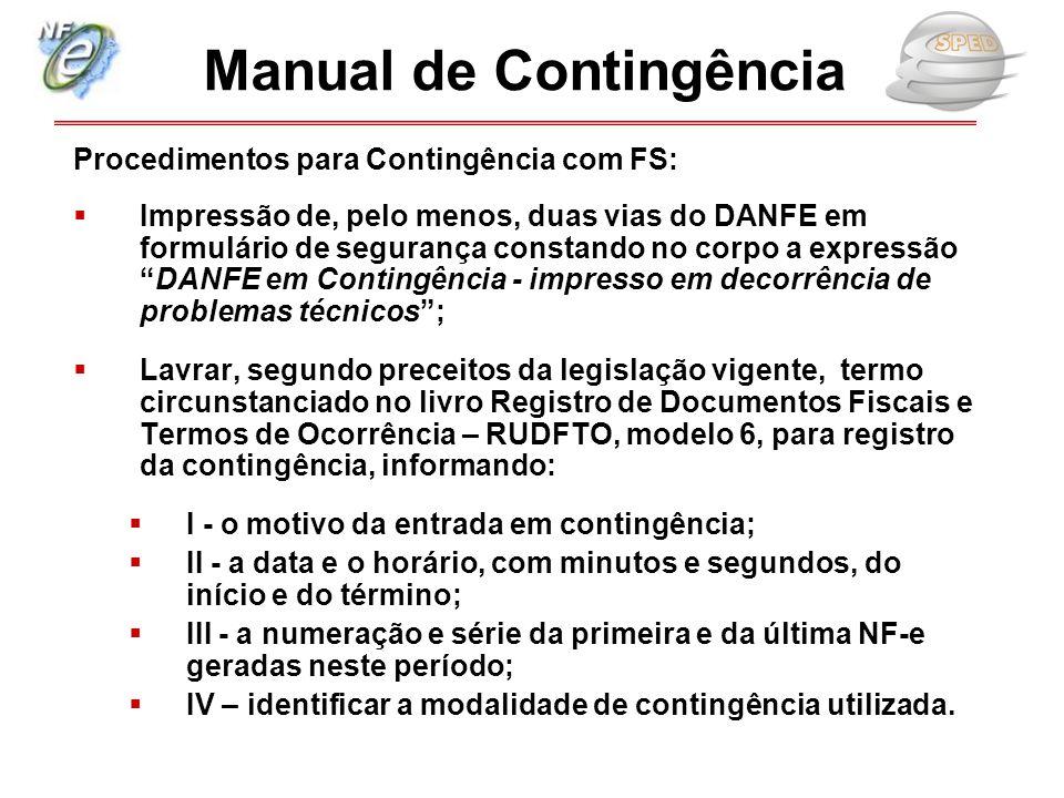 """Procedimentos para Contingência com FS:  Impressão de, pelo menos, duas vias do DANFE em formulário de segurança constando no corpo a expressão """"DANF"""