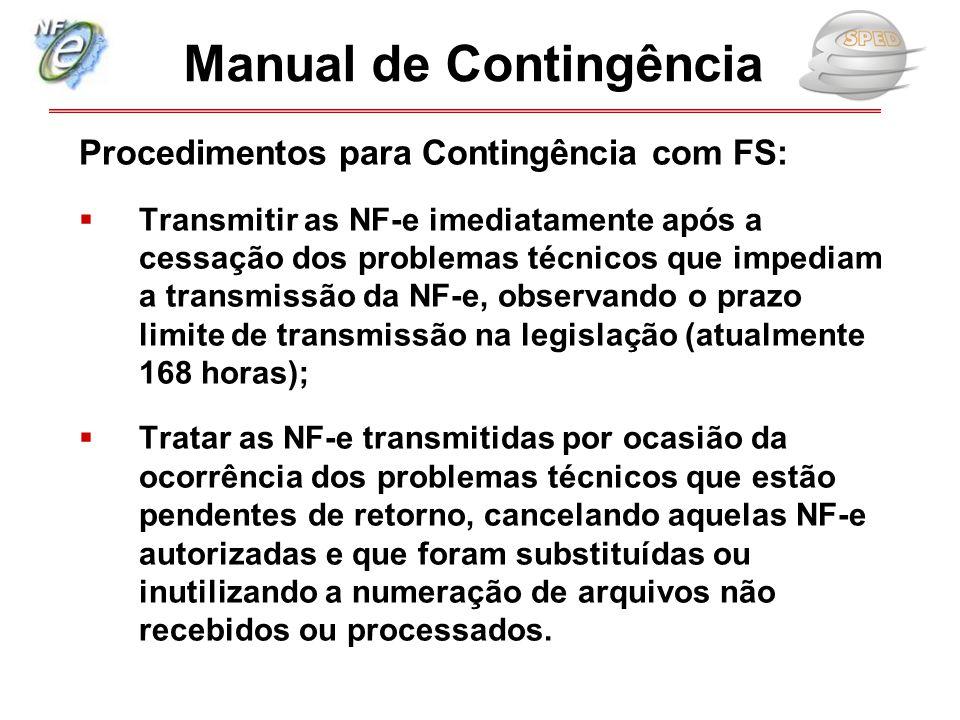 Procedimentos para Contingência com FS:  Transmitir as NF-e imediatamente após a cessação dos problemas técnicos que impediam a transmissão da NF-e,