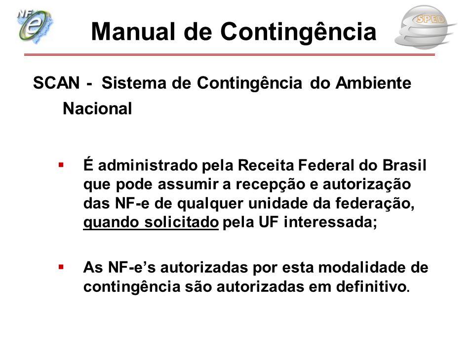 SCAN - Sistema de Contingência do Ambiente Nacional  É administrado pela Receita Federal do Brasil que pode assumir a recepção e autorização das NF-e