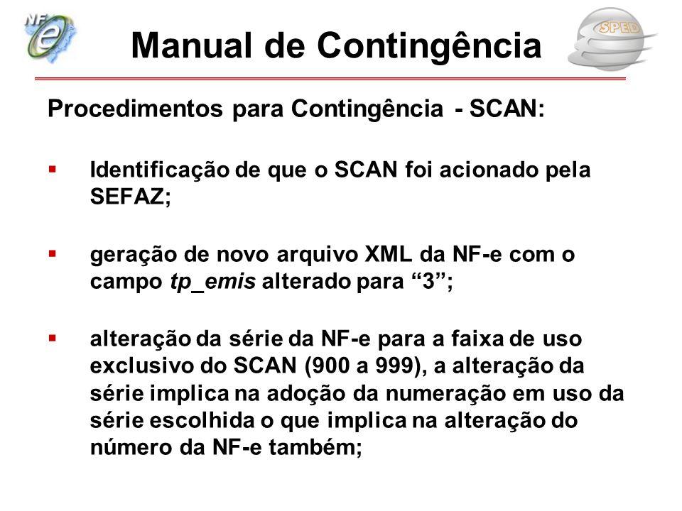 Procedimentos para Contingência - SCAN:  Identificação de que o SCAN foi acionado pela SEFAZ;  geração de novo arquivo XML da NF-e com o campo tp_em