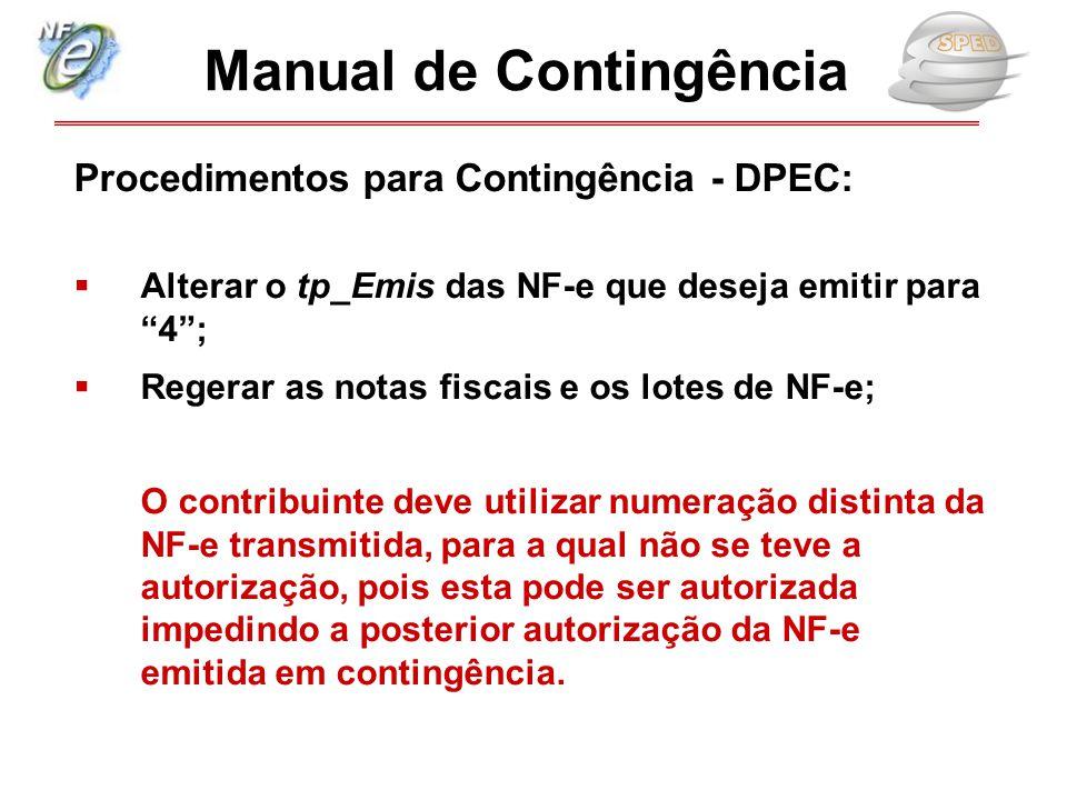 """Procedimentos para Contingência - DPEC:  Alterar o tp_Emis das NF-e que deseja emitir para """"4"""";  Regerar as notas fiscais e os lotes de NF-e; O cont"""