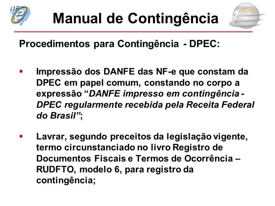 """Procedimentos para Contingência - DPEC:  Impressão dos DANFE das NF-e que constam da DPEC em papel comum, constando no corpo a expressão """"DANFE impre"""