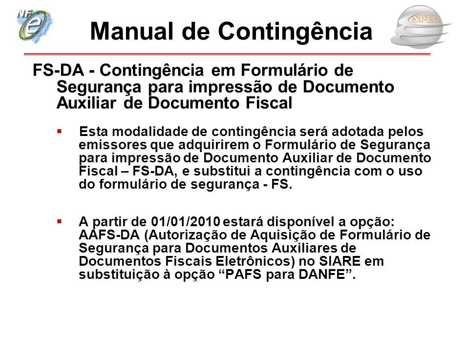 FS-DA - Contingência em Formulário de Segurança para impressão de Documento Auxiliar de Documento Fiscal  Esta modalidade de contingência será adotad