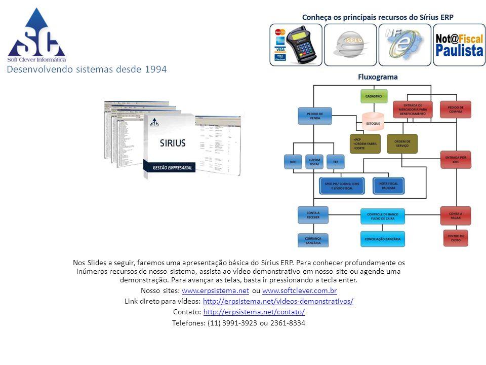 Nos Slides a seguir, faremos uma apresentação básica do Sírius ERP. Para conhecer profundamente os inúmeros recursos de nosso sistema, assista ao víde