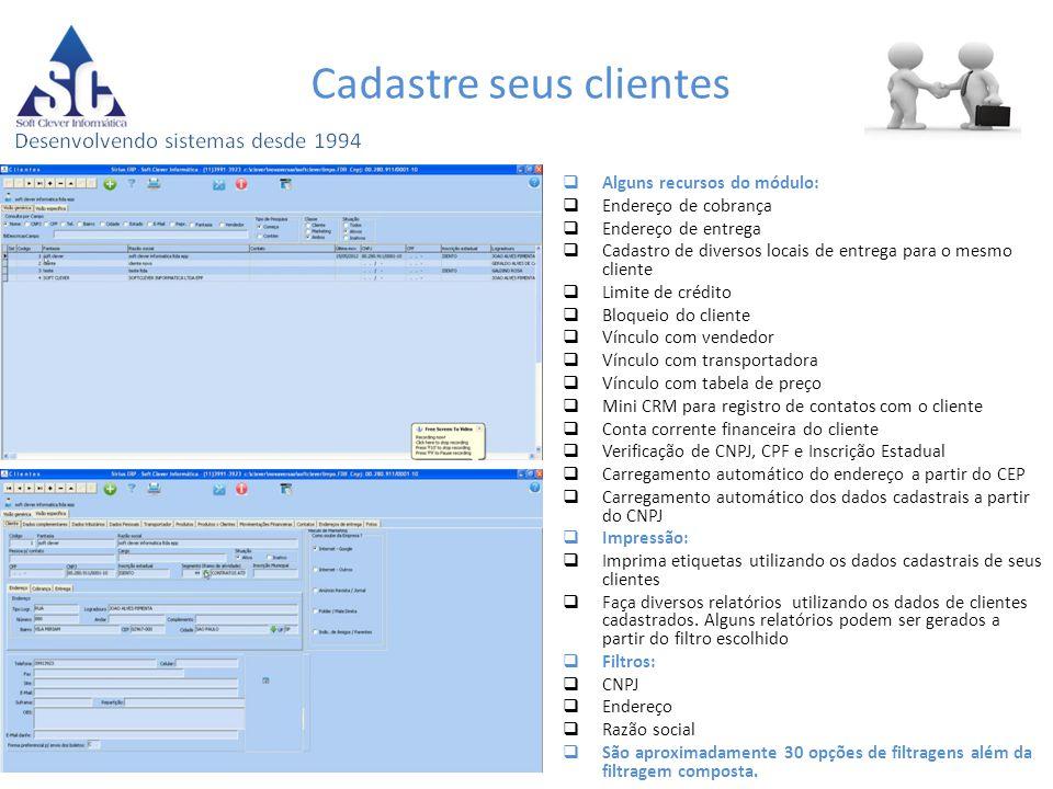 Cadastre seus clientes  Alguns recursos do módulo:  Endereço de cobrança  Endereço de entrega  Cadastro de diversos locais de entrega para o mesmo