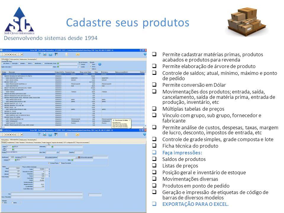 Cadastre seus produtos  Permite cadastrar matérias primas, produtos acabados e produtos para revenda  Permite elaboração de árvore de produto  Cont
