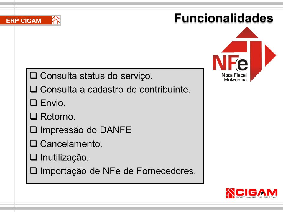 Funcionalidades  Consulta status do serviço. Consulta a cadastro de contribuinte.