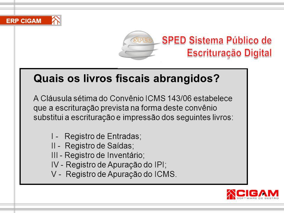 ERP CIGAM No ERP CIGAM, o SPED Fiscal é gerado através de uma rotina EDI nos mesmos moldes do SINTEGRA (obrigação acessória já conhecida pela maioria dos contribuintes).