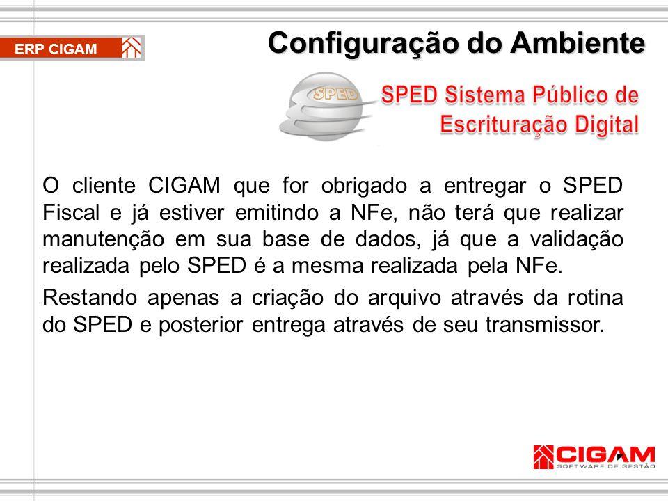 O cliente CIGAM que for obrigado a entregar o SPED Fiscal e já estiver emitindo a NFe, não terá que realizar manutenção em sua base de dados, já que a validação realizada pelo SPED é a mesma realizada pela NFe.