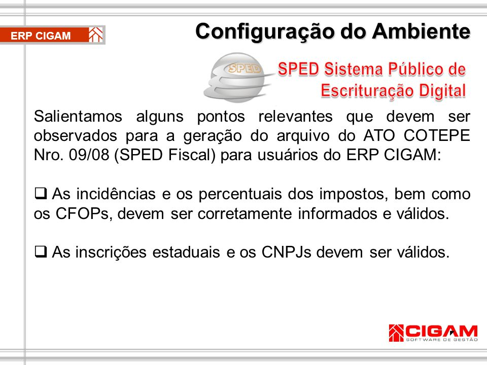 ERP CIGAM Salientamos alguns pontos relevantes que devem ser observados para a geração do arquivo do ATO COTEPE Nro.