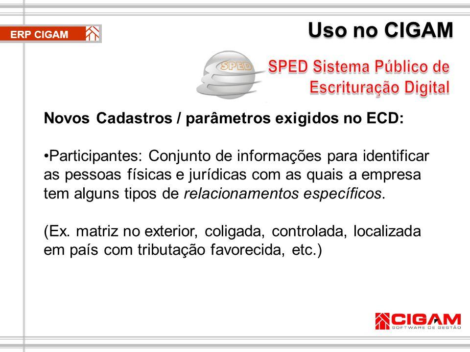 ERP CIGAM Novos Cadastros / parâmetros exigidos no ECD: Participantes: Conjunto de informações para identificar as pessoas físicas e jurídicas com as quais a empresa tem alguns tipos de relacionamentos específicos.
