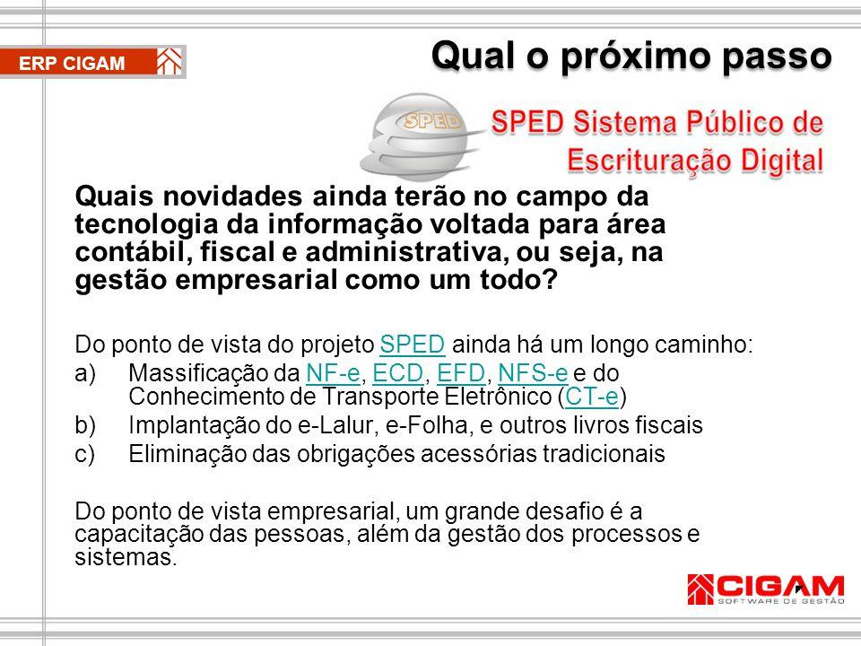 Qual o próximo passo ERP CIGAM Quais novidades ainda terão no campo da tecnologia da informação voltada para área contábil, fiscal e administrativa, ou seja, na gestão empresarial como um todo.