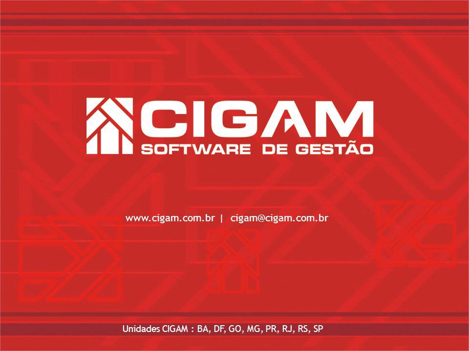 www.cigam.com.br | cigam@cigam.com.br Unidades CIGAM : BA, DF, GO, MG, PR, RJ, RS, SP