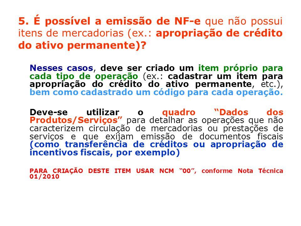 5. É possível a emissão de NF-e que não possui itens de mercadorias (ex.: apropriação de crédito do ativo permanente)? Nesses casos, deve ser criado u