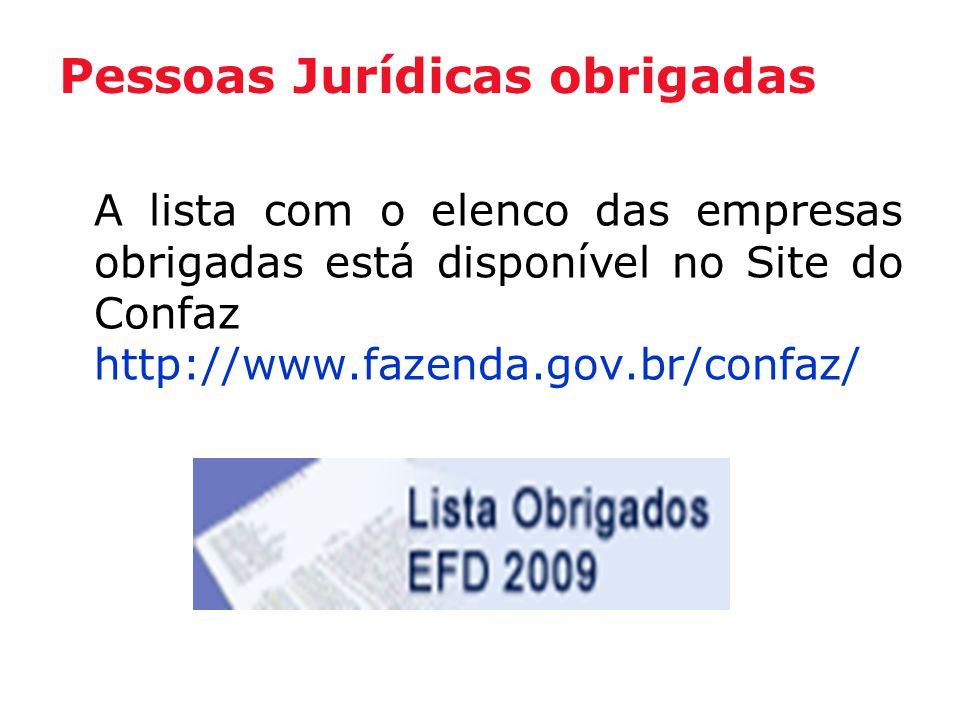 Pessoas Jurídicas obrigadas A lista com o elenco das empresas obrigadas está disponível no Site do Confaz http://www.fazenda.gov.br/confaz/
