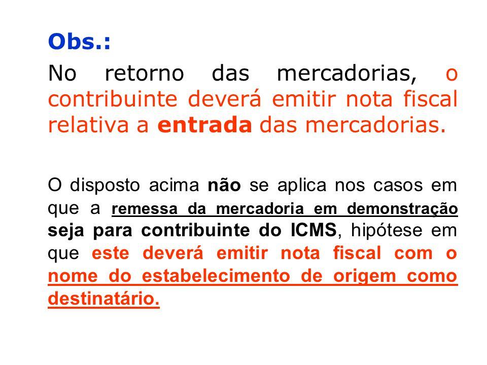 Obs.: No retorno das mercadorias, o contribuinte deverá emitir nota fiscal relativa a entrada das mercadorias.
