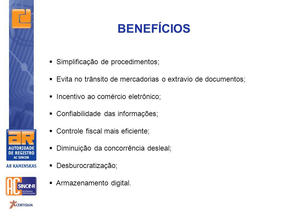 BENEFÍCIOS  Simplificação de procedimentos;  Evita no trânsito de mercadorias o extravio de documentos;  Incentivo ao comércio eletrônico;  Confia
