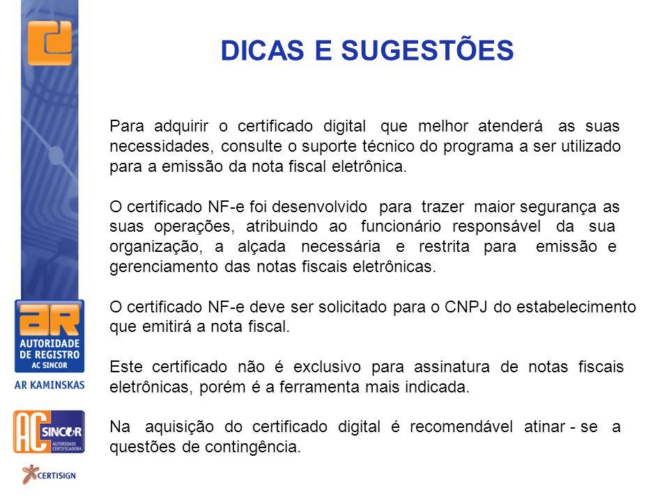 DICAS E SUGESTÕES Para adquirir o certificado digital que melhor atenderá as suas necessidades, consulte o suporte técnico do programa a ser utilizado