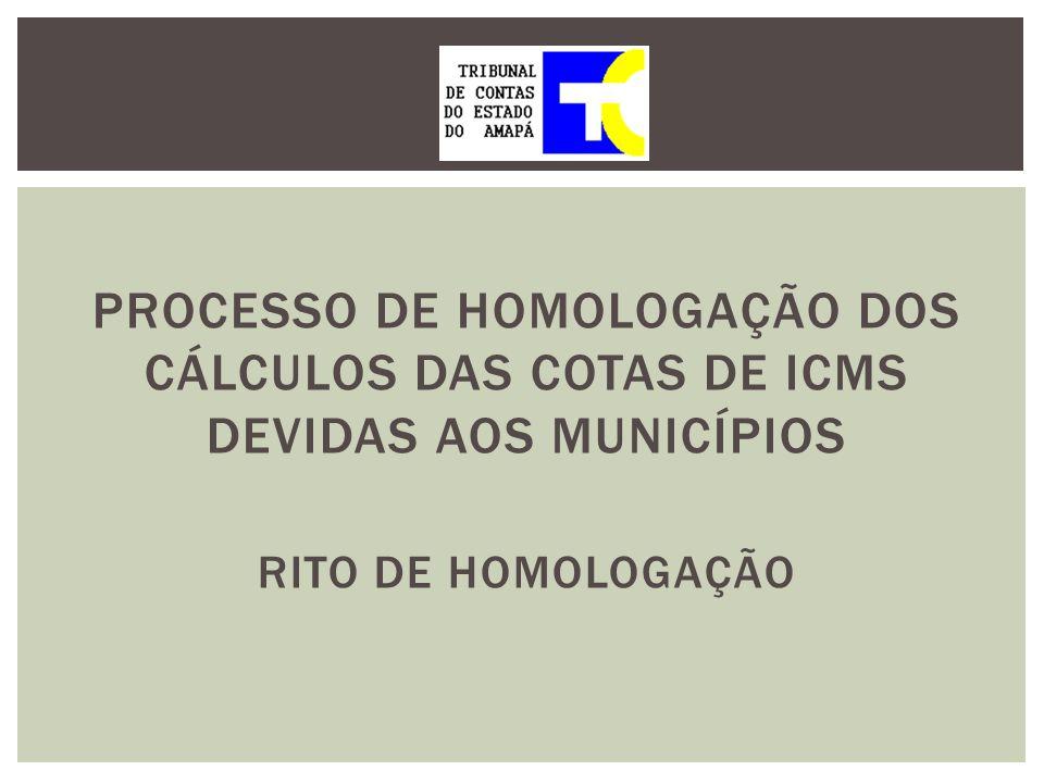 PROCESSO DE HOMOLOGAÇÃO DOS CÁLCULOS DAS COTAS DE ICMS DEVIDAS AOS MUNICÍPIOS RITO DE HOMOLOGAÇÃO