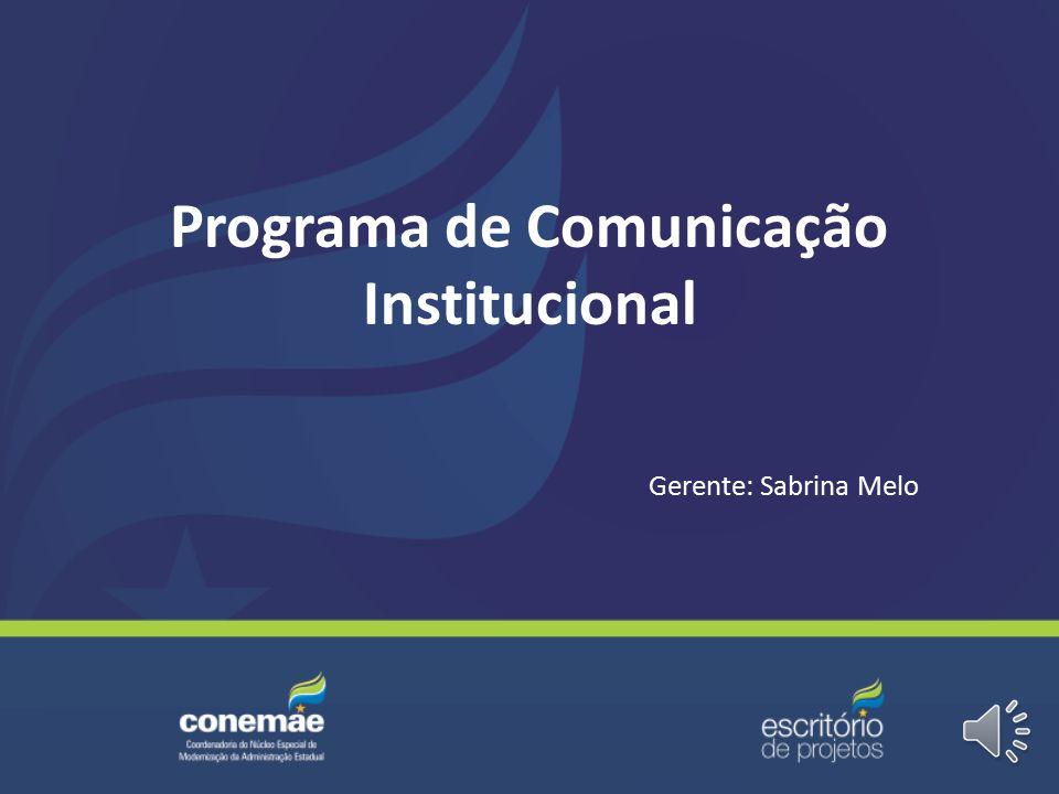 Programa de Comunicação Institucional Gerente: Sabrina Melo