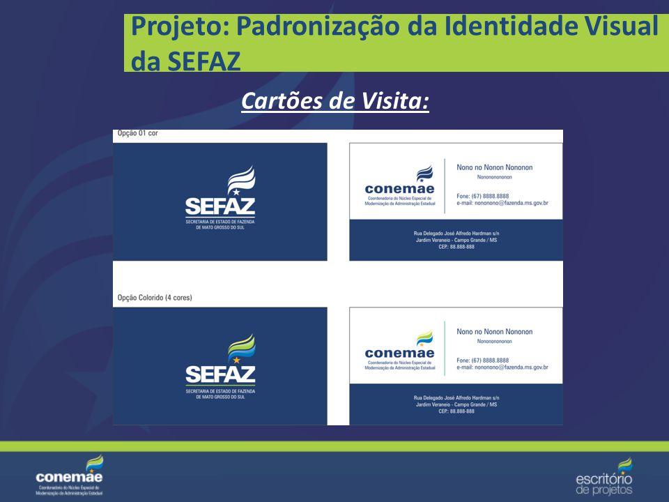 Projeto: Padronização da Identidade Visual da SEFAZ Unidades da SEFAZ: