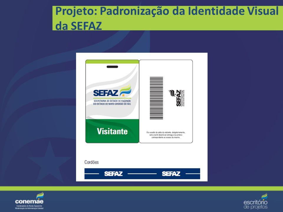 Projeto: Padronização da Identidade Visual da SEFAZ Crachás: