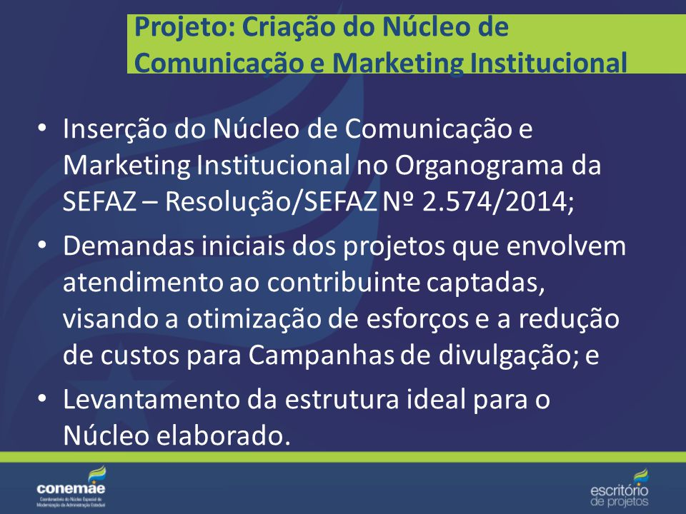 Projeto: Aprimoramento da Comunicação Interna O projeto, que foi concluído, teve as suas ações revertidas em rotinas do Núcleo de Comunicação, criado através do Projeto Criação do Núcleo de Comunicação e Marketing Institucional .