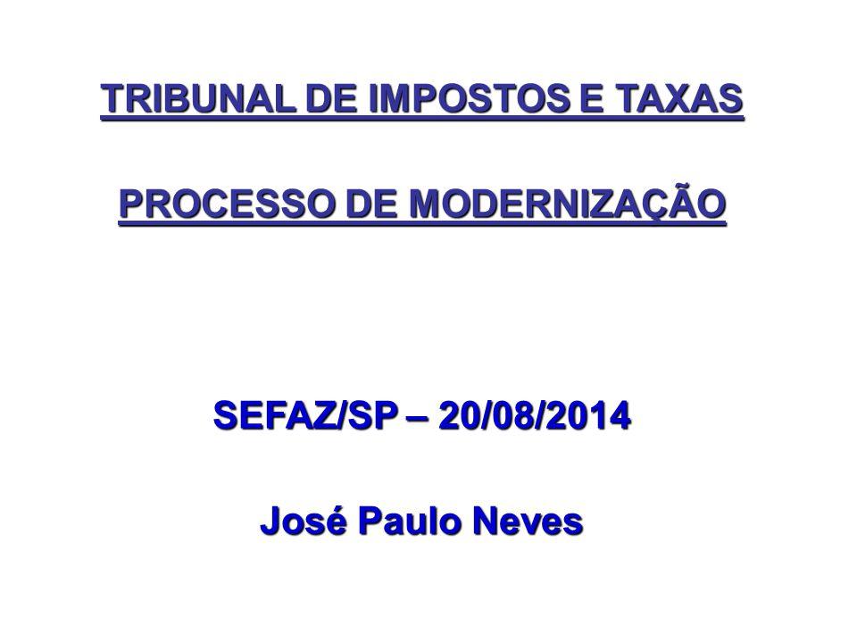 TRIBUNAL DE IMPOSTOS E TAXAS PROCESSO DE MODERNIZAÇÃO SEFAZ/SP – 20/08/2014 José Paulo Neves