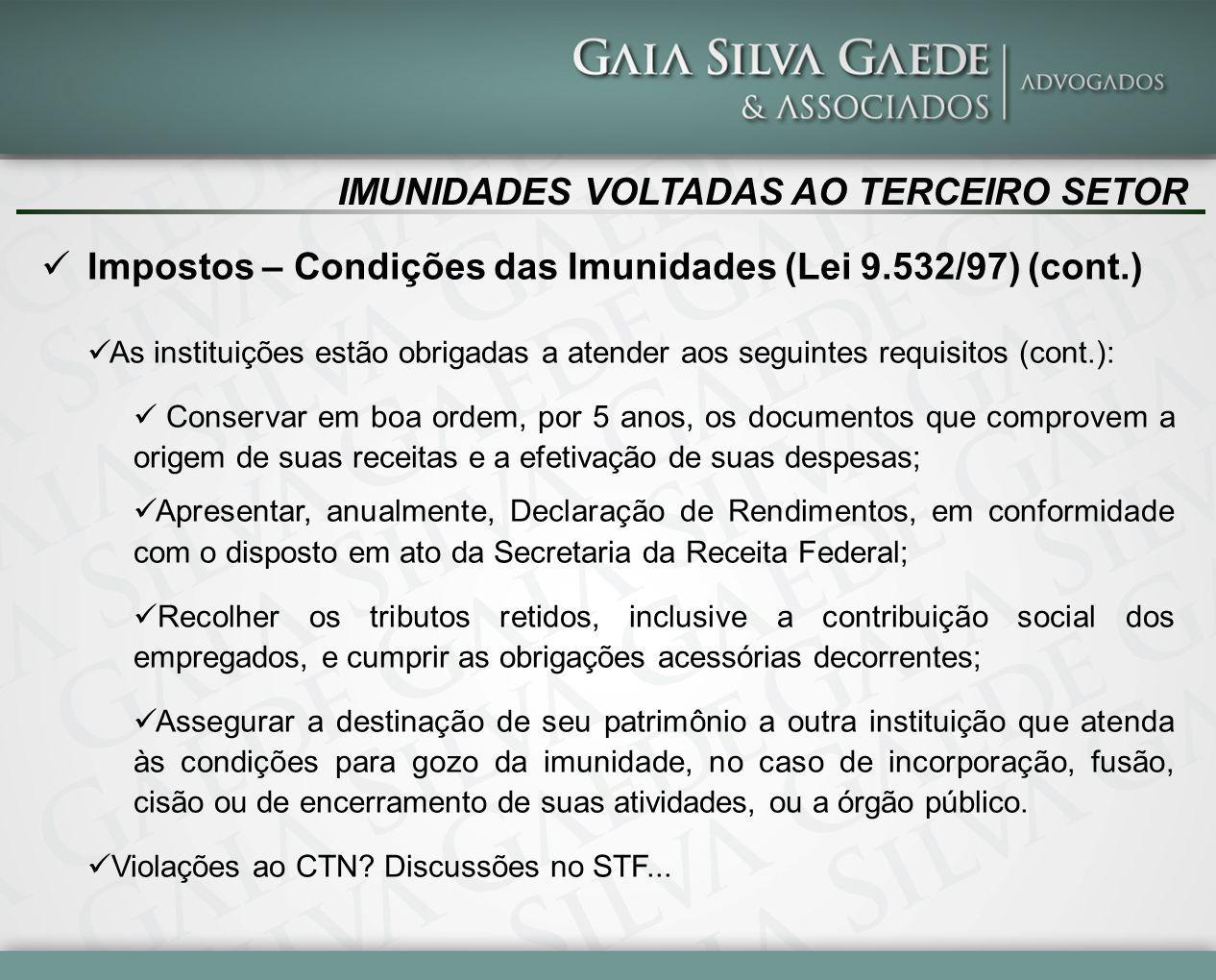 IMUNIDADES VOLTADAS AO TERCEIRO SETOR Impostos – Condições das Imunidades (Lei 9.532/97) (cont.) As instituições estão obrigadas a atender aos seguint