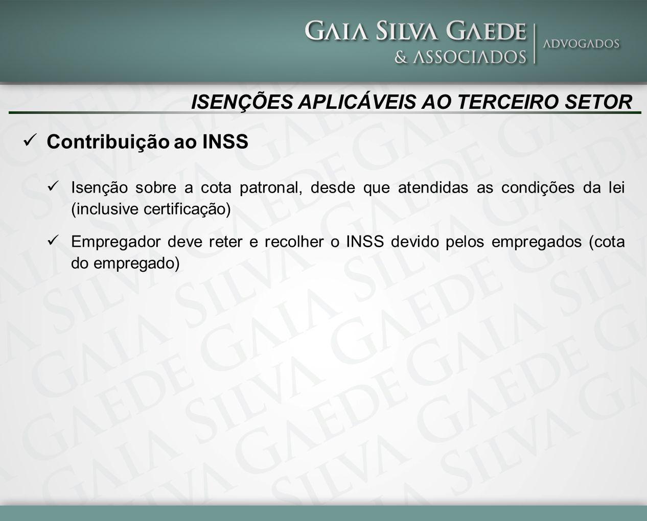 ISENÇÕES APLICÁVEIS AO TERCEIRO SETOR Contribuição ao INSS Isenção sobre a cota patronal, desde que atendidas as condições da lei (inclusive certifica