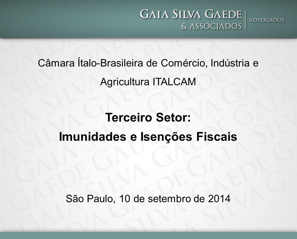 Câmara Ítalo-Brasileira de Comércio, Indústria e Agricultura ITALCAM Terceiro Setor: Imunidades e Isenções Fiscais São Paulo, 10 de setembro de 2014