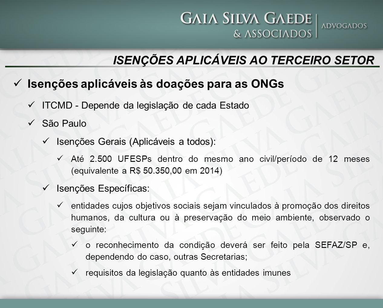ISENÇÕES APLICÁVEIS AO TERCEIRO SETOR Isenções aplicáveis às doações para as ONGs ITCMD - Depende da legislação de cada Estado São Paulo Isenções Gera