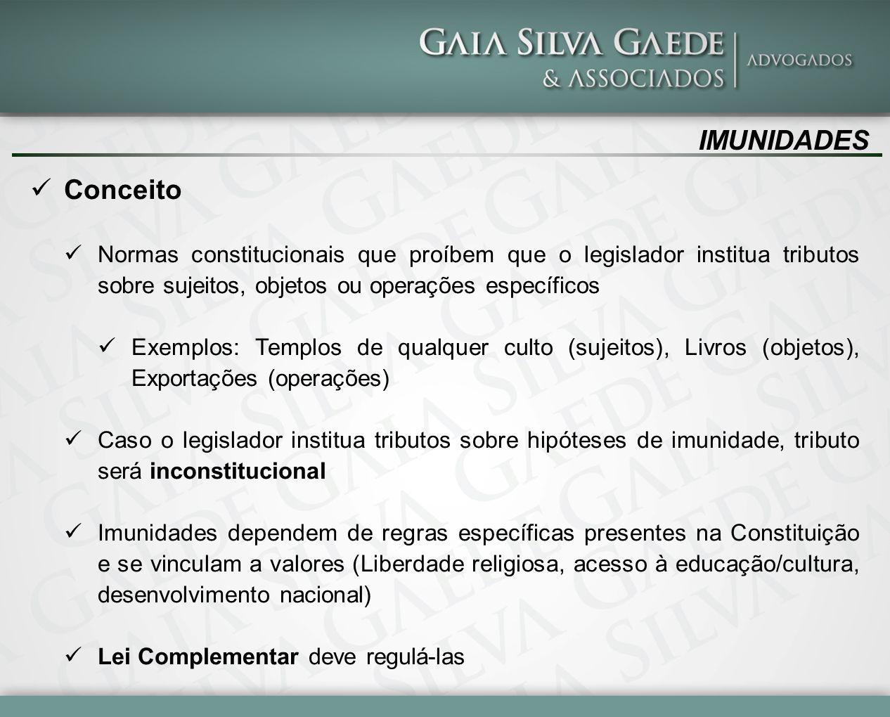 IMUNIDADES Conceito Normas constitucionais que proíbem que o legislador institua tributos sobre sujeitos, objetos ou operações específicos Exemplos: T