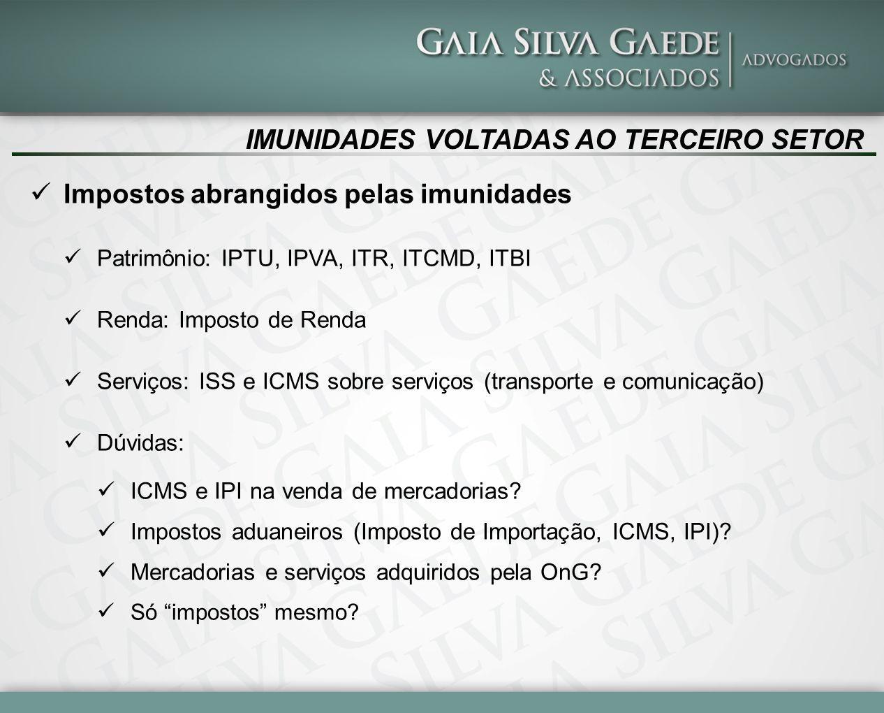 IMUNIDADES VOLTADAS AO TERCEIRO SETOR Impostos abrangidos pelas imunidades Patrimônio: IPTU, IPVA, ITR, ITCMD, ITBI Renda: Imposto de Renda Serviços: