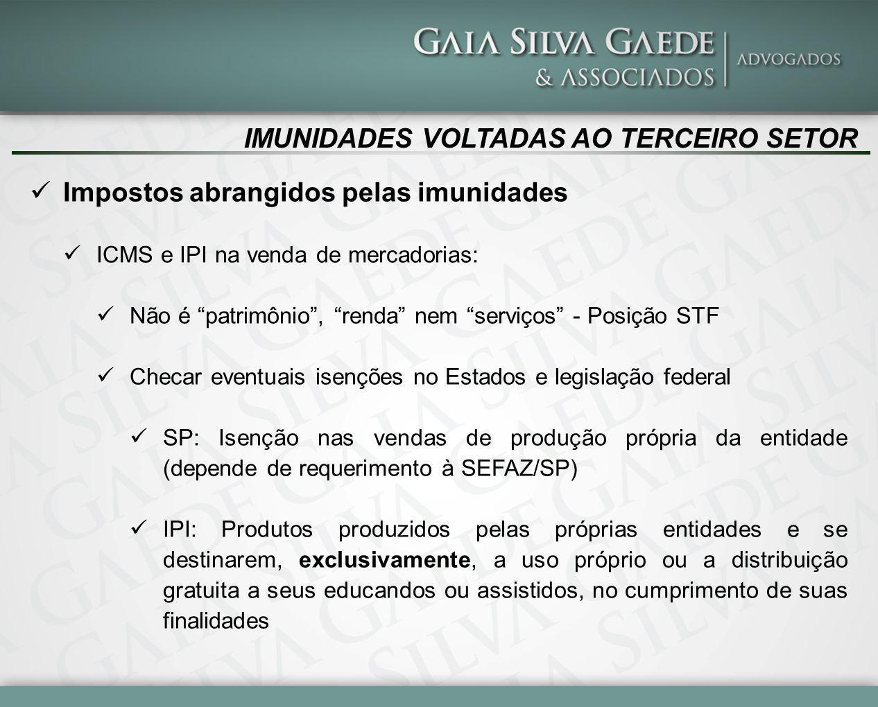"""IMUNIDADES VOLTADAS AO TERCEIRO SETOR Impostos abrangidos pelas imunidades ICMS e IPI na venda de mercadorias: Não é """"patrimônio"""", """"renda"""" nem """"serviç"""
